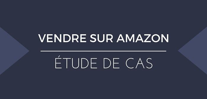 Étude de cas : Vendre sur Amazon, ça vaut la peine ou pas ?