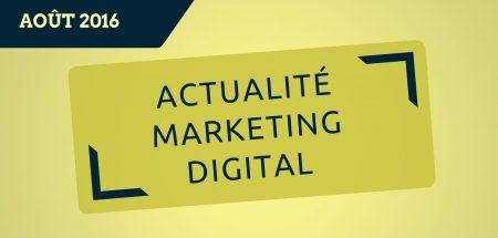 L'actualité du marketing digital du mois d'août 2016 par Pierre-Antoine Levesque