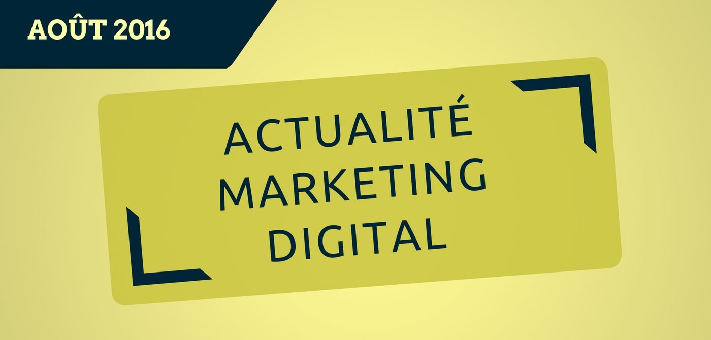 L'actualité du marketing digital du mois d'août 2016 par Pierre-Antoine Levesque