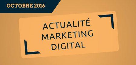 L'actualité du marketing digital du mois d'octobre 2016 - Par Pierre-Antoine Levesque