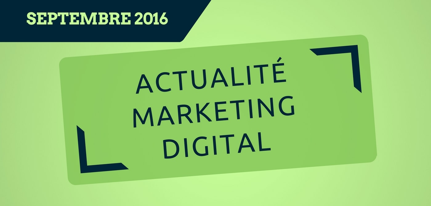 L'actualité du marketing digital du mois de septembre 2016 - Pierre-Antoine Levesque